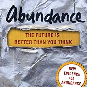 Peter Diamandis and Steven Kotler – Abundance